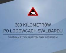 Spotkanie podróżnicze | 300 kilometrów po lodowcach Svalbardu